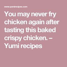 You may never fry chicken again after tasting this baked crispy chicken. – Yumi recipes