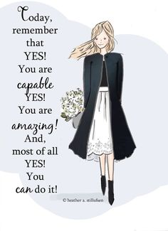 TODAY, remember that Yes! you are capable. Yes! you are amazing and most of all YES! you can do it!