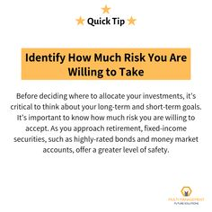 Before deciding where to allocate your investments, it's critical to think about your long-term and short-term goals. It's important to know how much risk you are willing to accept. As you approach retirement, fixed-income securities, such as highly-rated bonds and money market accounts, offer a greater level of safety.