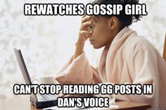 "Right!?!? I googled who gossip girl was before I finished the series and all I hear is Dan every time gossip girl does a voice over.  I can't handle it. Sometimes it doesn't even add up. Like why did Dan pretend to wait and find something out on gossip girl way later when you know he's known since ""gossip girl"" wrote about it? It's so confusing!"