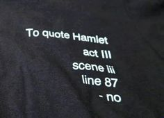 to quote hamlet: no