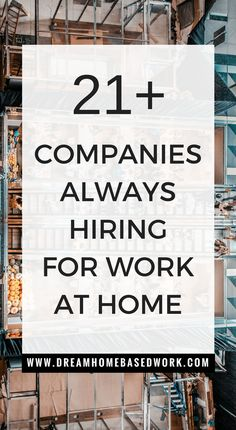 Learn about more than 21 work at home companies that are typically always hiring in customer service, data entry, writing, and more.!