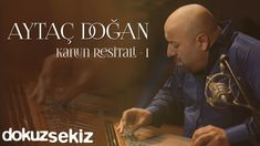 Aytaç Doğan - Kanun Resitali 1 (Full Albüm Video) Good Music, My Music, Audio, World On Fire, Talent Show, Youtube, Itunes, Songs, Artist