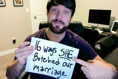 16 Ways She Botched Our Marriage: great marriage advice for women from a man's perspective.