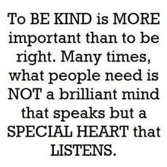 To be kind is more important than to be right