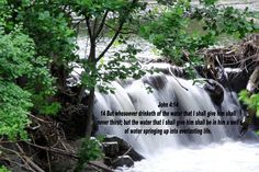 Jesus is living water!! I took this pic and decided that the verse was so perfect.