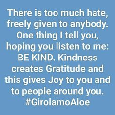 GET MORE  girolamoaloe.com BE KIND. Kindness creates the feeling of GRATITUDE  and then JOY . #GirolamoAloe