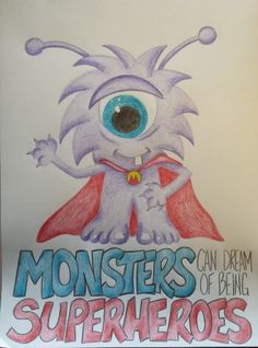 Monsters can Dream of Being Superheroes drawing