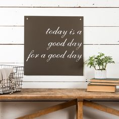 """Today is a Good Day"" Sign - Magnolia Market 