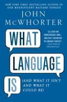 What language is : (and what it isn't and what it could be) / John McWhorter