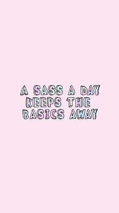 Keep the basics away wallpaper from Sassy Wallpaper app :)