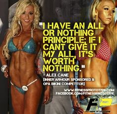 """I have an all or nothing principle; If i can't give it my all, it's worth nothing.""- Alex Cane"