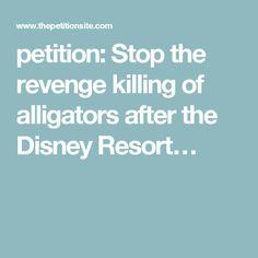 petition: Stop the revenge killing of alligators after the Disney Resort…