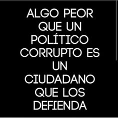 Worse than a corrupt politic is a citizen that defends him. Smart Quotes, Sarcastic Quotes, Best Quotes, Funny Quotes, Words Quotes, Life Quotes, Sayings, General Quotes, Quotes En Espanol