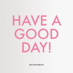 Have a good day, gif Good Day Quotes, Quote Of The Day, Good Day Gif, Hi Gif, Hello Giggles, Messages For Friends, Perfect Boyfriend, Meeting New Friends, Positive Words