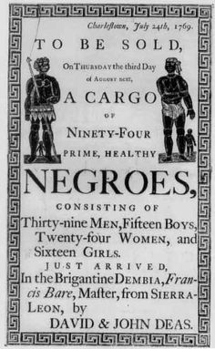 """July 24th, 1769, To be sold on Thursday the third day of August next, a cargo of ninety-four prime, healthy Negroes, consisting of thirty-nine men, fifteen boys, twenty-four women, and sixteen girls."" [click on this image to find a documentary which connects the slave trade and modern day white privilege in the United States]"