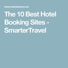 The 10 Best Hotel Booking Sites - SmarterTravel
