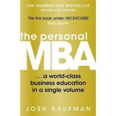 Booktopia has The Personal MBA, A World-Class Business Education in a Single Volume by Josh Kaufman. Buy a discounted Paperback of The Personal MBA online from Australia's leading online bookstore. Business Education, Business School, Got Books, Books To Read, Seth Godin, World Class, Dale Carnegie, Robert Kiyosaki, What To Read