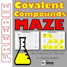 Use this download for review or assessment of your students' understanding of covalent compound nomenclature.  Perfect as a time filler, an early finishers assignment, or a quick formative assessment.  Keywords:  science, chemistry, physical science, covalent, compounds, nomenclature, chemical formulas, nonmetals, activity, assessment, quiz, fun stuff, printable, maze, coloring***************************************************************************You Might Also LikeIonic Compounds…