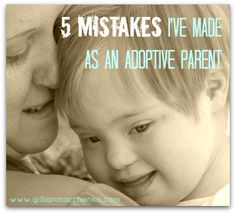 5 mistakes I've made as an adoptive parent - Gillian Marchenko   Gillian Marchenko