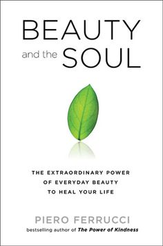 Beauty and the Soul: The Extraordinary Power of Everyday Beauty to Heal Your Life by Piero Ferrucci. #Books http://www.organicspamagazine.com/2011/08/the-small-details/#