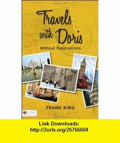Travels With Doris Without Reservations (9781606961384) Frank King , ISBN-10: 1606961381  , ISBN-13: 978-1606961384 ,  , tutorials , pdf , ebook , torrent , downloads , rapidshare , filesonic , hotfile , megaupload , fileserve