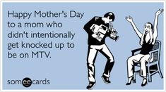 Happy Mother's Day to a mom who didn't intentionally get knocked up to be on MTV.