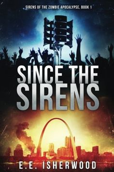 Since The Sirens: Sirens of the Zombie Apocalypse, Book 1 (Volume 1)
