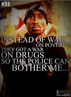 2pac Quotes & Sayings (JEGiR KH Design) 31- Instead of war on poverty, they got a war on drugs so the police can bother me...