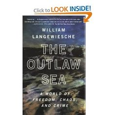 The Outlaw Sea: A World of Freedom, Chaos, and Crime by William Langewiesche