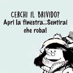 Frasi Mafalda che freddo che fa Wise Quotes, Funny Quotes, Empowering Quotes, Cheer Up, Good Mood, Positive Affirmations, Vignettes, Positivity, Lol