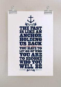 """The past is an anchor..."""