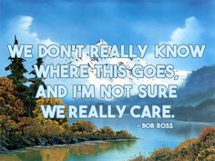 Bob Ross spoke nothing but wisdom. Bob Ross Quotes, Happy Little Trees, Bob Ross Paintings, The Joy Of Painting, Textured Bob, Choppy Bob Hairstyles, Beautiful Mind, Great Quotes, Life Lessons