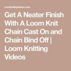 Get A Neater Finish With A Loom Knit Chain Cast On and Chain Bind Off | Loom Knitting Videos
