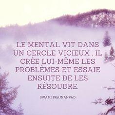 """""""Le mental vit dans un cercle vicieux . Il crée lui-même les problèmes et essaie ensuite de les résoudre."""" Swami Prajnanpad"""