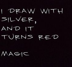 I draw with silver and it turns red... Magic i love magic