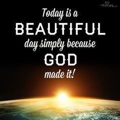 Today is a beautiful day quotes light beautiful day god sun faith