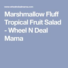 Marshmallow Fluff Tropical Fruit Salad - Wheel N Deal Mama