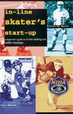 In-Line Skater's Start-Up: A Beginner's Guide to In-Line Skating and Roller Hockey (Start-Up Sport Youth Hockey, Inline Skating, Outdoor Recreation, Roller Skating, Nonfiction, Good Books, Skate, This Book, Author