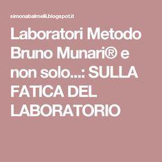 Laboratori Metodo Bruno Munari® e non solo...: SULLA FATICA DEL LABORATORIO