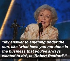 16 Most Outrageous Things Betty White Has Ever Said, Re: Robert Redford ~ Also like her quote re: Get 8 hrs. of Beauty Sleep, 9 if you're Ugly! Betty White, She Quotes, Woman Quotes, Funny Quotes, 2015 Quotes, Pain Quotes, Couple Quotes, Laughter Quotes, Friendship Day Quotes