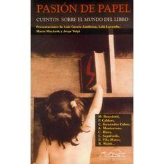 Pasión de papel : cuentos sobre el mundo del libro. Fuente: http://www.buscalibre.com/pasion-de-papel-cuentos-sobre-el-mundo-del-libro-short-stories-about-the-world-of-the-book-varios-autores-paginas-de-espuma/p/nt3jpzg