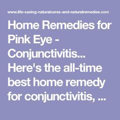 Home Remedies for Pink Eye - Conjunctivitis...    Here's the all-time best home remedy for conjunctivitis, along with other potent natural remedies for pink eye that are a sure-fire way to treat and cure this awful problem... for good!      12K+Save    Pink eye or conjunctivitis is a nasty eye disorder that can affect people of all age groups, but is especially prevalent in young children. It results when the conjunctiva (the outer layer of the eye that covers the white area) becomes…