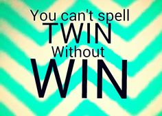 You can't spell TWIN without WIN