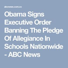 Obama Signs Executive Order Banning The Pledge Of Allegiance In Schools Nationwide - ABC News