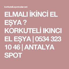 ELMALI İKİNCİ EL EŞYA ⋆ KORKUTELİ IKINCI EL EŞYA   0534 323 10 46   ANTALYA SPOT