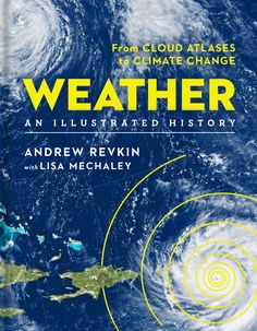 Andrew Revkin presents an intriguing illustrated history of humanity's evolving relationship with Earth's dynamic climate system and the wondrous weather it generates.