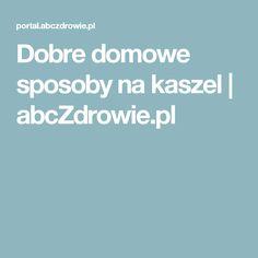 Dobre domowe sposoby na kaszel | abcZdrowie.pl