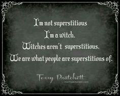 """""""I'm not superstitious, I'm a witch. Witches aren't superstitious. We are what people are superstitious of."""" Quote by Terry Pratchett. Wicca Witchcraft, Pagan Witch, Wiccan Art, Magick Book, Witch Quotes, Pagan Quotes, Geek Quotes, Funny Quotes, Which Witch"""