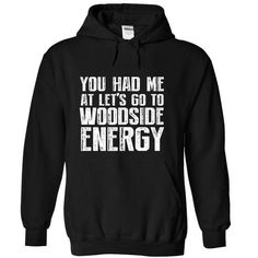 Last chance - YOU HAD ME AT LETS GO TO WOODSIDE ENERGY - #college gift #love gift. SATISFACTION GUARANTEED => https://www.sunfrog.com/Funny/Last-chance--YOU-HAD-ME-AT-LETS-GO-TO-WOODSIDE-ENERGY-Black-Hoodie.html?68278